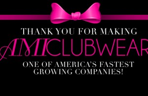 In 2012, AMI Clubwear was one of the fastest growing companies.